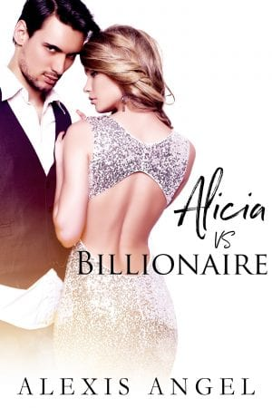 Alicia vs. Billionaire - An erotic contemporary billionaire romance novel to read online by Alexis Angel