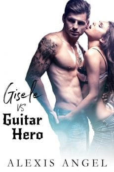 Gisele vs. Guitar Hero - erotic rockstar romance from Alexis Angel