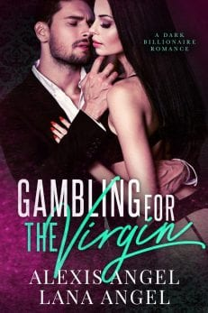Gambling for the Virgin - A dark billionaire erotic contemporary romance novel to read online by Alexis Angel and Lana Angel