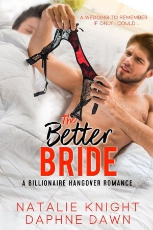The Better Bride - A billionaire hangover erotic contemporary romance by Natalie Knight and Daphne Dawn