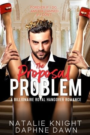 The Proposal Problem - a billionaire royal hangover erotic contemporary romance by Natalie Knight and Daphne Dawn