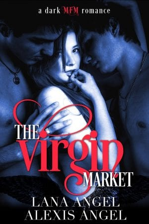The Virgin Market - A Dark MFM menage erotic contemporary romance novel to read online by Alexis Angel and Lana Angel