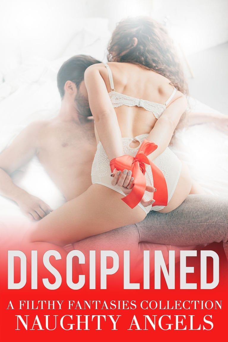Disciplined: A Filthy Fantasies Collection